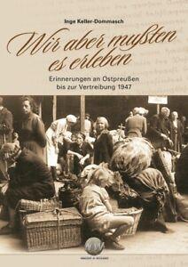 Wir aber mußten es erleben - Ostpreußen bis zur Vertreibung 1947 - SIGNIERT!
