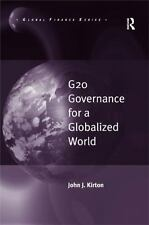 Global Finance: G20 Governance for a Globalized World by John J. Kirton...