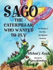 Sago Caterpillar Who Wanted Fly Teachings Buzz-Bu by Roads Michael J -Paperback