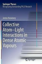 Springer Theses: Collective Atom Light Interactions in Dense Atomic Vapours...