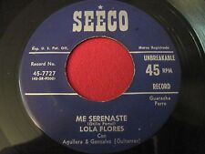 RARE LATIN GUARACHA 45 - LOLA FLORES - ME SERENASTE / MALDIGO TUS - SEECO 7727