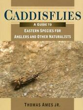 Caddisflies: A Field Guide to Eastern Species for Anglers and Other Naturalists