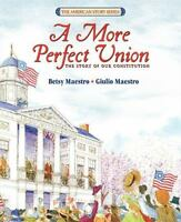 A More Perfect Union: The Story of Our Constitution by Maestro, Betsy