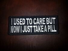 """Embroidered I USED TO CARE BUT NOW I JUST TAKE A PILL Biker Patch 4""""X1.5"""" Jacket"""