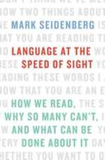 Language at the Speed of Sight: How We Read, Why So Many Can't, and What Can Be