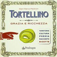 Tortellino Grazia e ricchezza Pedroni storia ricette cucina pasta cultura nuovo