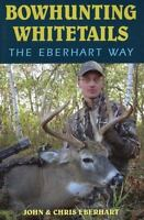 Bowhunting Whitetails the Eberhart Way by Eberhart, Chris , Paperback