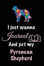 I Just Wanna Journal and Pet My Pyrenean Shepherd : Dog Lover Gifts, 6 X 9,.