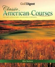 """""""Golf Digest"""" Classic American Courses by Stachura, Mike Hardback Book The Cheap"""