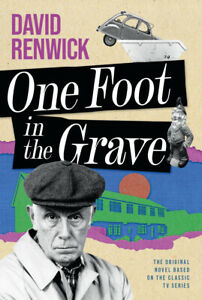 One Foot in the Grave - The Original Novelisation by David Renwick