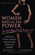 Women Have All the Power...Too Bad They Don't Know It: Secrets Every Man's Daugh