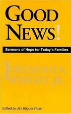 Good News!: Sermons of Hope for Today's Families, Jeremiah A., Jr. Wright, Jini