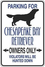 Metal Sign Parking For Chesapeake Bay Retriever Owners Only 8� x 12� S297