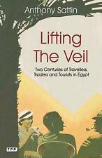 Lifting the Veil: Two Centuries of Travellers, Traders and Tourists in Egypt by Anthony Sattin (Paperback, 2011)