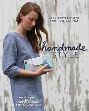 Handmade Style : 23 Must-Have Basics to Stitch, Use, and Wear by Anna Graham...