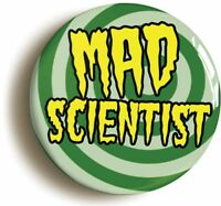 MAD SCIENTIST FUNNY SCIENCE BADGE BUTTON PIN (Size is 2inch/50mm diameter)