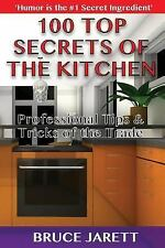 100 Top Secrets of the Kitchen : Professional Tips and Tricks of the Trade by...