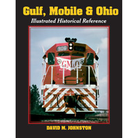 GULF, MOBILE & OHIO - Illustrated Historical Reference (NEW BOOK Published 2019)
