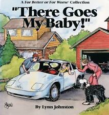 There Goes My Baby! by Lynn Johnston  A For Better or For Worse Collection