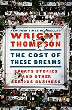 The Cost of These Dreams: Sports Stories and Other Seriou... by Thompson, Wright