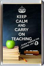 KEEP CALM AND CARRY ON TEACHING, even though I'm leaving LOL Fridge Magnet Gift