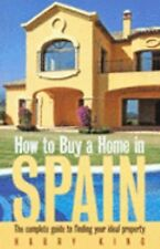 How to Buy a Home in Spain by Harry King (2008, Paperback)