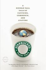 Starbucked : A Double Tall Tale of Caffeine, Commerce, and Culture by Taylor...