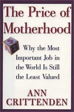 The Price of Motherhood: Why the Most Important Job in the World is-ExLibrary