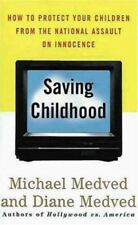 Saving Childhood : How to Protect Your Children from the National Assault on In…
