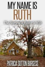 My Name Is Ruth 2. 0 : The Story of a Pastor's Wife by Patricia Burgess...