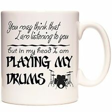 DRUMMING MUG, You May Think ... But In My Head I am playing my drums. Drummers