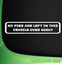 NO PIES ARE LEFT IN VEHICLE Funny Car/Window/Van JDM VW EURO Vinyl Sticker