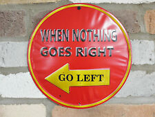"""RETRO VINTAGE STYLE ROUND METAL SIGN """"WHEN NOTHING GOES RIGHT GO LEFT"""" SIGN"""