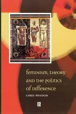 Feminism, Theory and the Politics of Difference: By Weedon, Chris