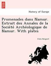 Promenades dans Namur. Extrait des Annales de l, Borgnet, Jules,,