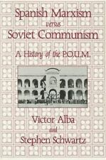 Spanish Marxism versus Soviet Communism: A History of the P.O.U.M. in the Spanis