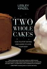 Two Whole Cakes: How to Stop Dieting and Learn to Love Your Body-ExLibrary