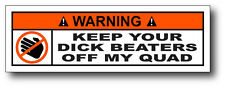 Keep Your Beaters Off My Quad Funny Warning Sticker Decal Sport ATV Team Hard