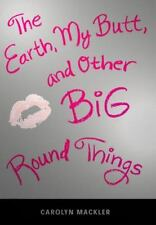 The Earth, My Butt, and Other Big Round Things (Teen's Top 10 (Awards)) Mackler