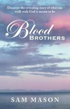 Blood Brothers : Discover the Revealing Story of What Our Walk with God Is...