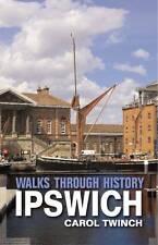 Walks Through History: Ipswich by Carol Twinch (Paperback)