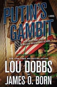 Putin's Gambit : A Novel by Lou Dobbs and James O. Born (2017, Hardcover)