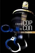 NEW From Cop to Con by Jim Slawek