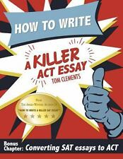 How to Write a Killer ACT Essay by Tom Clements (2014, Paperback)
