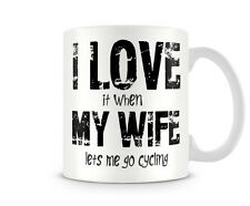 TXT_134  I LOVE it when MY WIFE lets me go Cycling gift funny custom Birthday pr