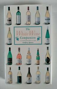 The White Wine Companion by Godfrey Spence. A Connoisseur's Guide