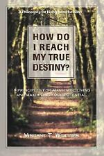 How Do I Reach My True Destiny : 9 Principles for Authentic Living and...