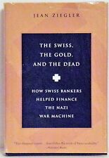 THE SWISS, THE GOLD & THE DEAD: HOW SWISS BANKERS HELPED FINANCE THE NAZI WAR MA