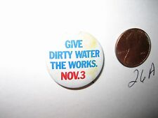 1970 ILLINOIS ANTI-POLLUTION BOND ACT GIVE DIRTY WATER THE WORKS NOV 3 PIN BADGE