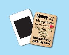 """Money Can't Buy Happiness"" Pembroke Welsh Corgi - Fridge Magnet - Sku# 041"